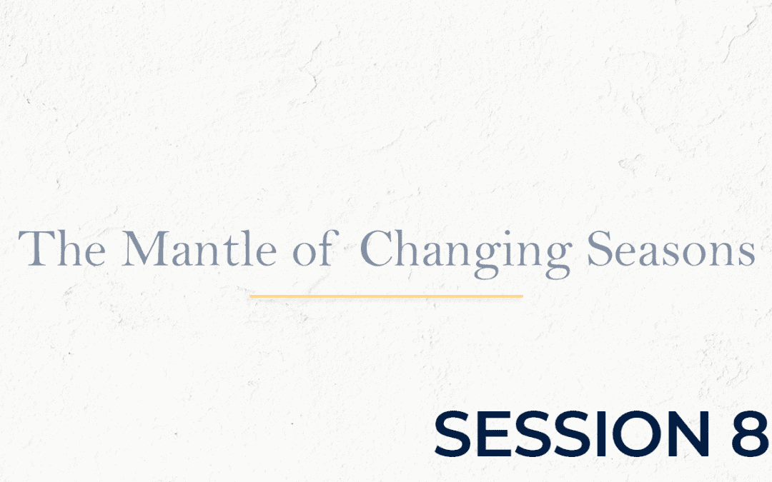 The Mantle of Changing Seasons - Session 8