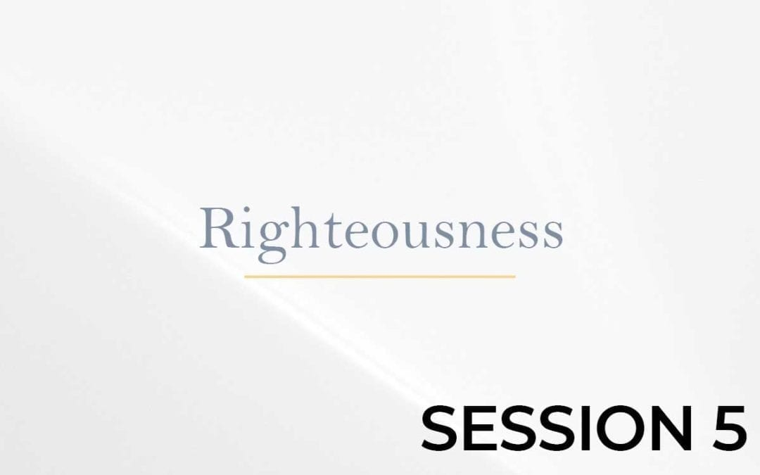Righteousness Session 5