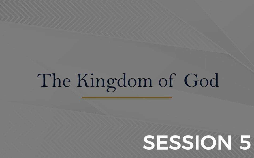 The Kingdom of God - Session 5