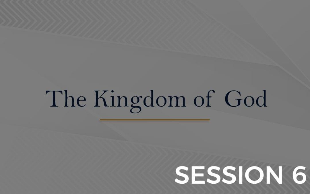 The Kingdom of God - Sessions 6