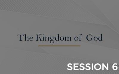 The Kingdom of God – Session 6