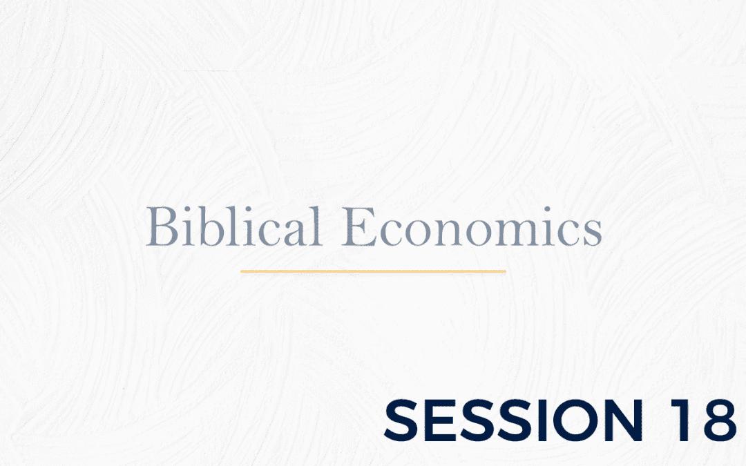 Biblical Economics Session 18