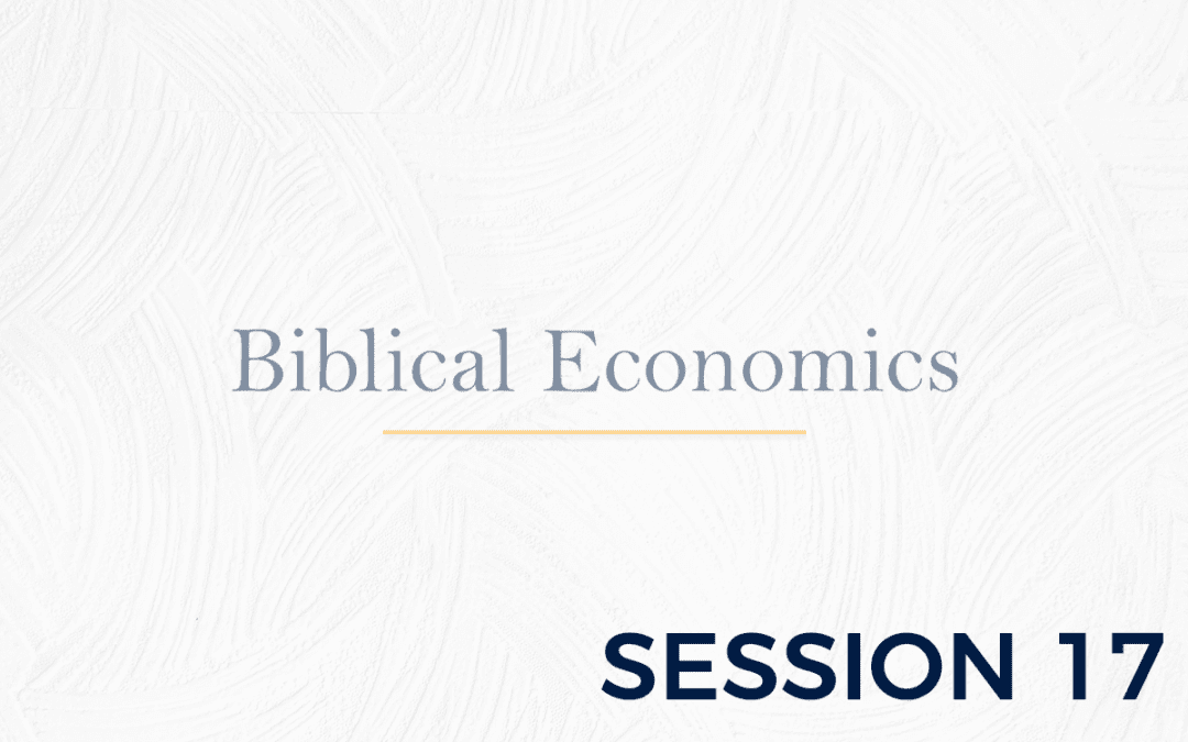 Biblical Economics Session 17