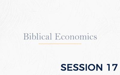 Biblical Economics – Session 17
