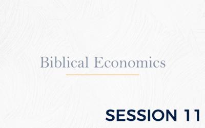Biblical Economics – Session 11