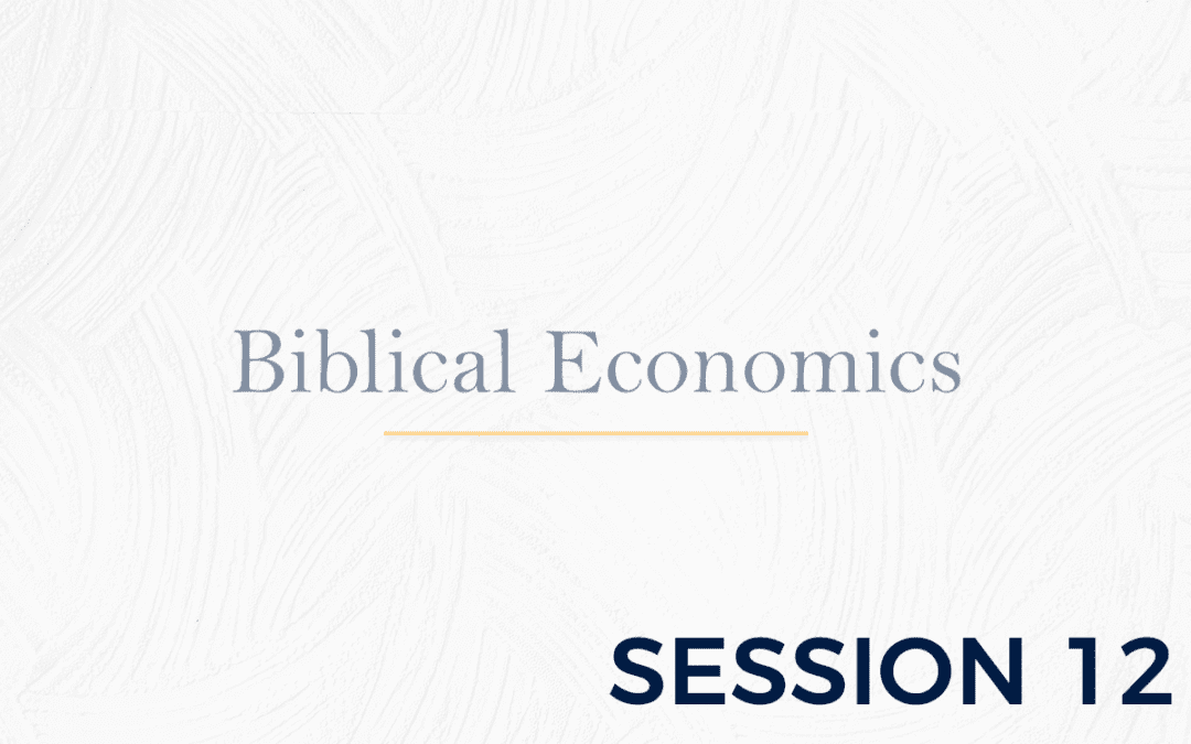 Biblical Economics Session 12