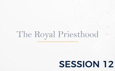 The Royal Priesthood – Session 12