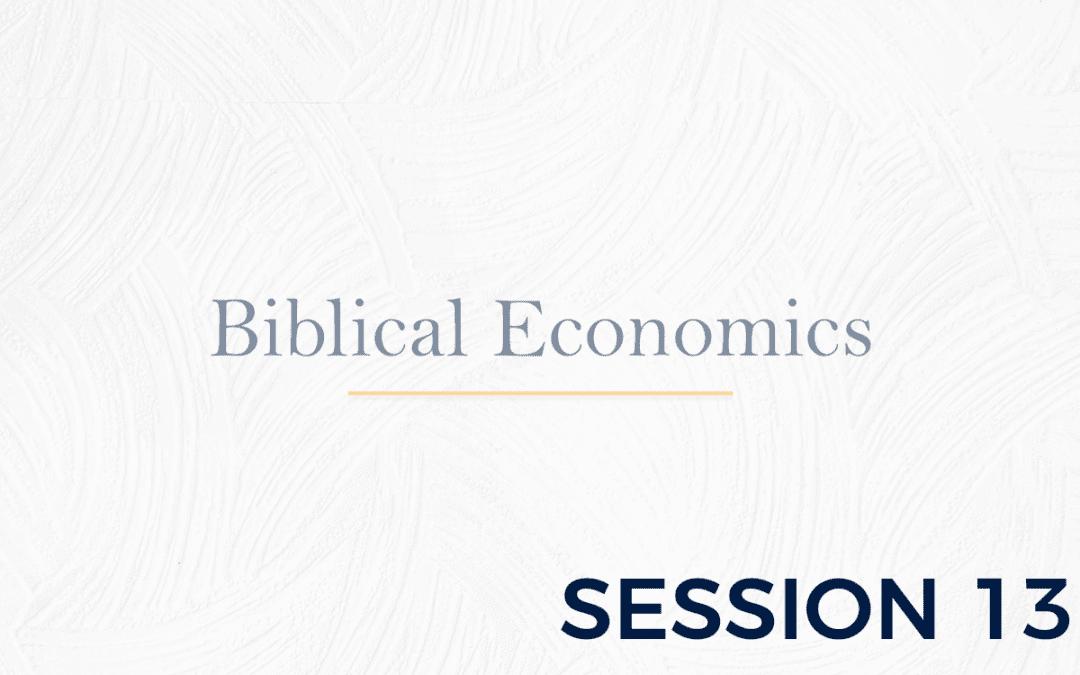 Biblical Economics Session 13