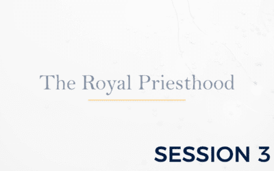 The Royal Priesthood – Session 3