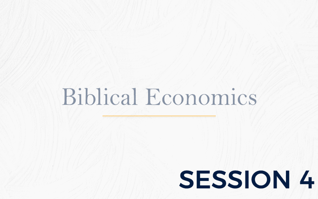 Biblical Economics Session 4