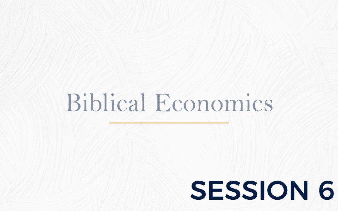 Biblical Economics Session 6