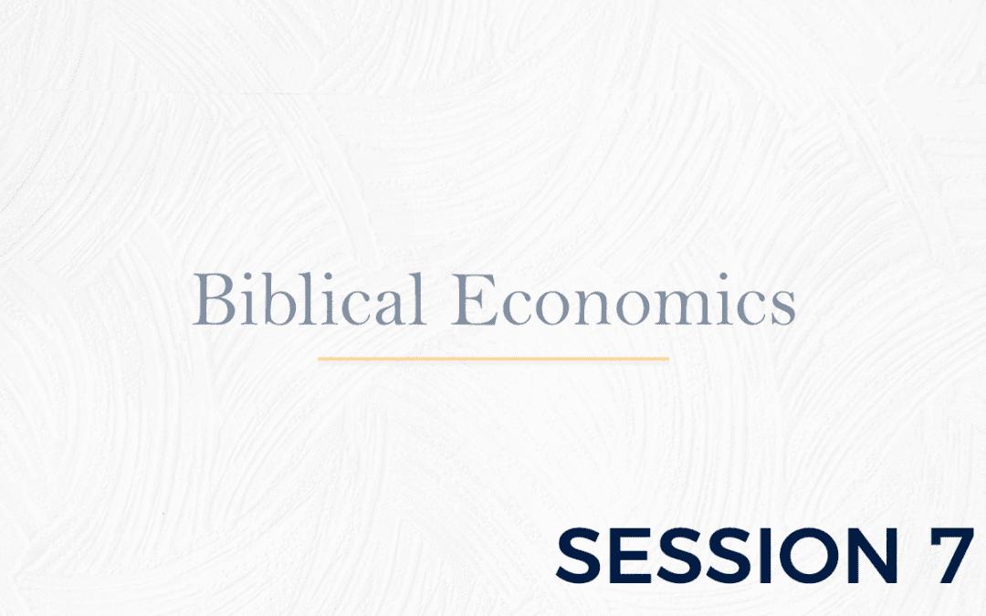 Biblical Economics Session 7