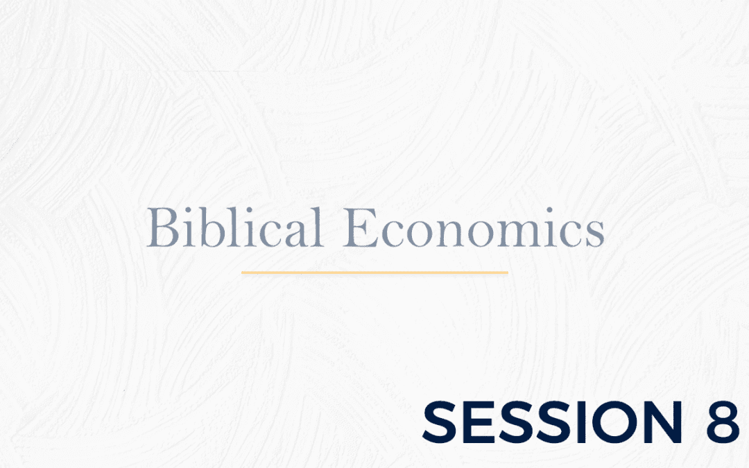 Biblical Economics Session 8