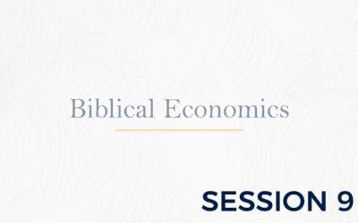Biblical Economics – Session 9