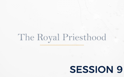 The Royal Priesthood – Session 9