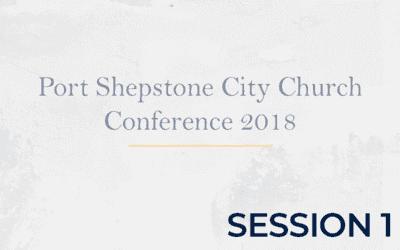 Port Shepstone City Church Conference 2018 – Session 1