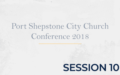 Port Shepstone City Church Conference 2018 – Session 10
