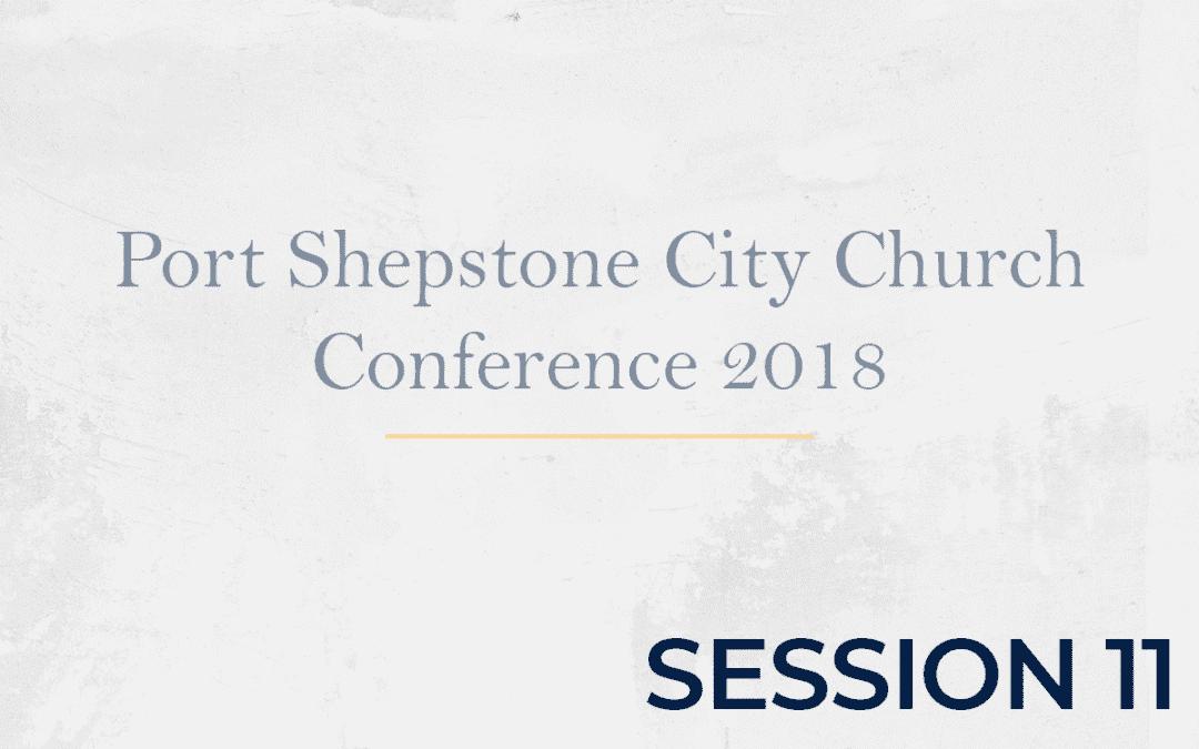 Port Shepstone City Church Conference 2018 - Session 11