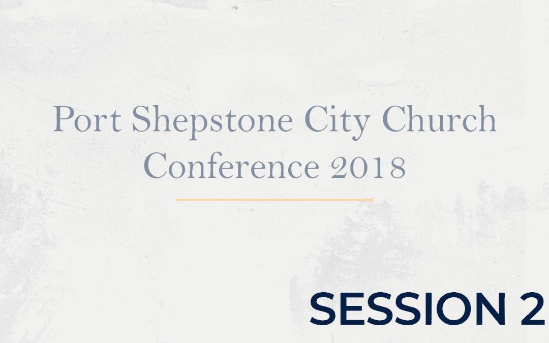 Port Shepstone City Church Conference 2018 – Session 2
