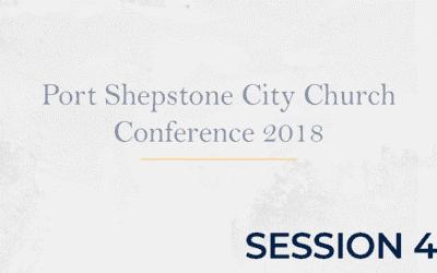 Port Shepstone City Church Conference 2018 – Session 4
