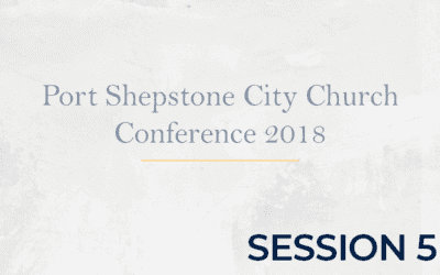 Port Shepstone City Church Conference 2018 – Session 5