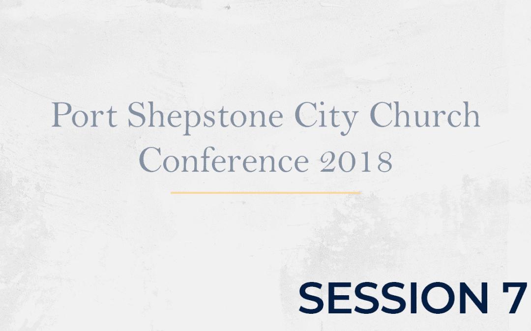 Port Shepstone City Church Conference 2018 – Session 7
