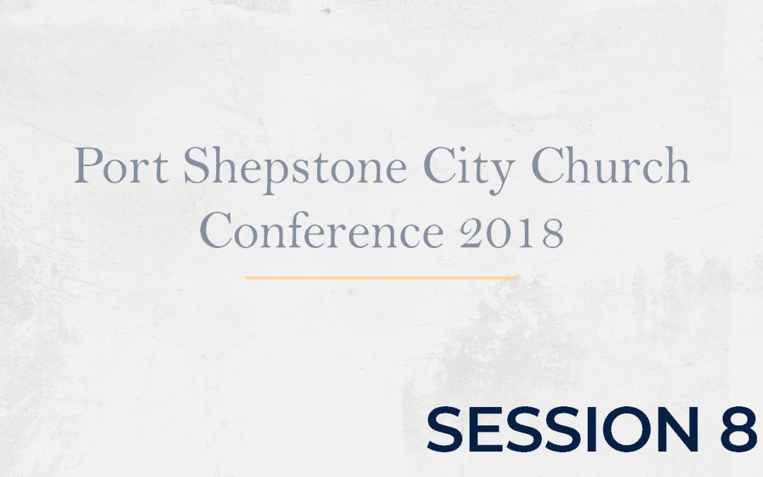 Port Shepstone City Church Conference 2018 – Session 8