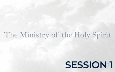 The Ministry of the Holy Spirit – Session 1