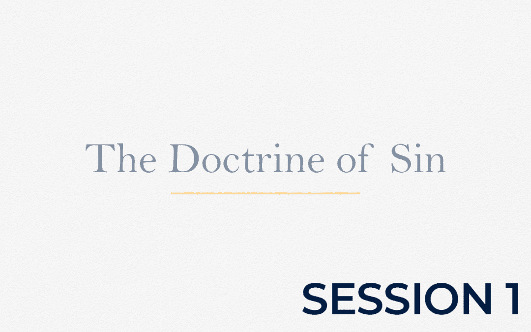 The Doctrine of Sin – Session 1
