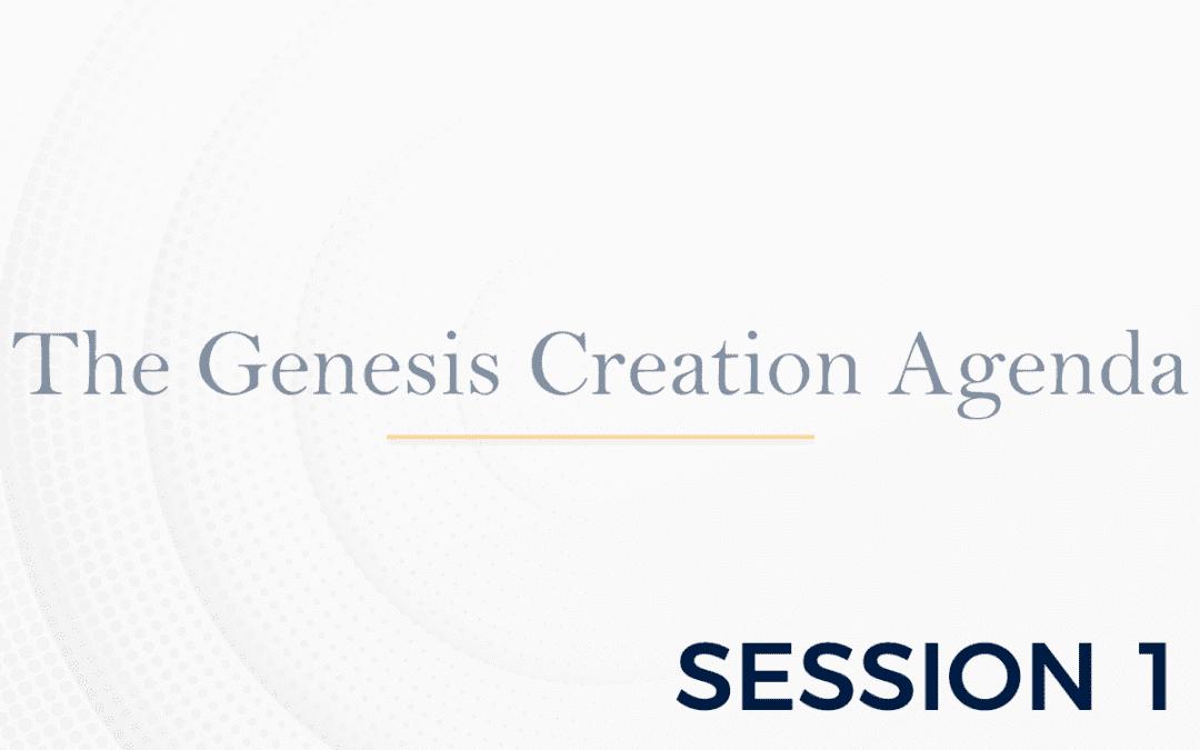The Genesis: The Creation Agenda – Session 1