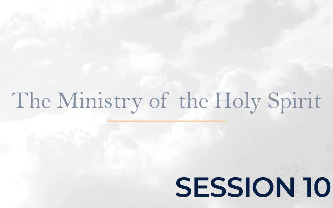 The Ministry of the Holy Spirit Session10