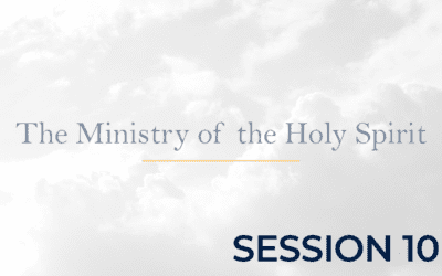 The Ministry of the Holy Spirit – Session 10