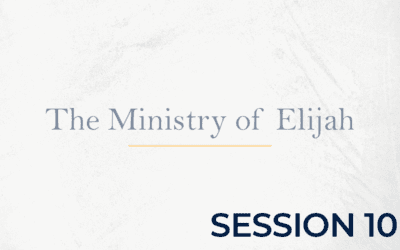 The Ministry of Elijah – Session 10