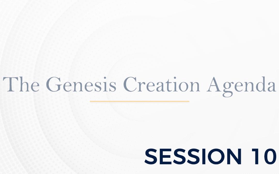 The Genesis: The Creation Agenda – Session 10