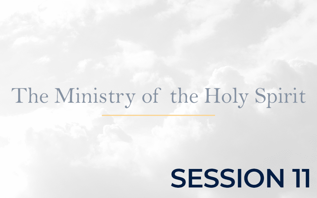 The Ministry of the Holy Spirit Session 11
