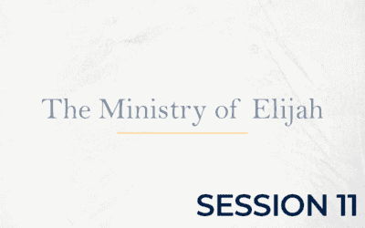 The Ministry of Elijah – Session 11