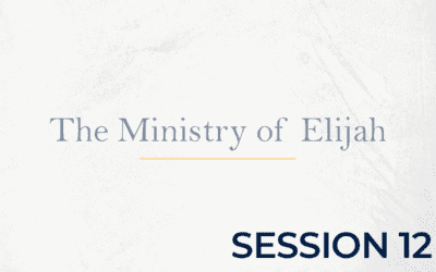 The Ministry of Elijah – Session 12