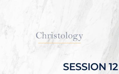 Christology – Session 12