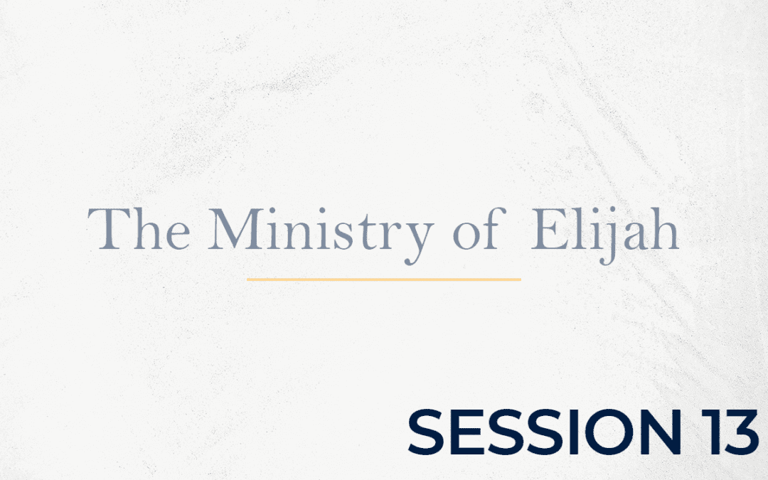 The Ministry of Elijah - Session 13