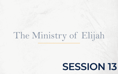 The Ministry of Elijah – Session 13