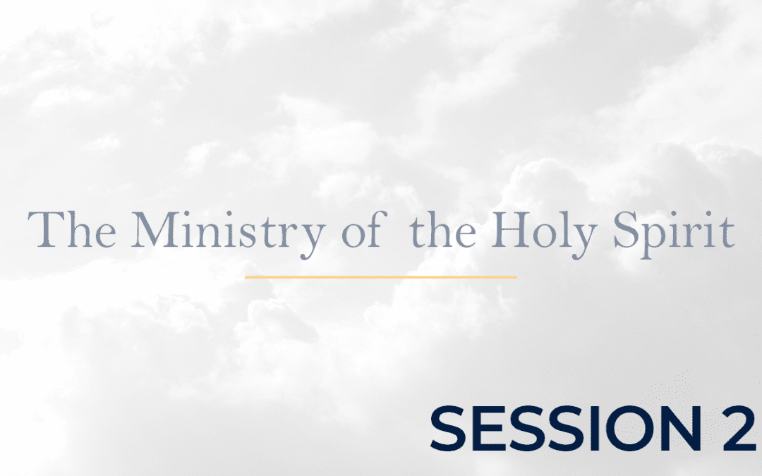 The Ministry of the Holy Spirit Session 2