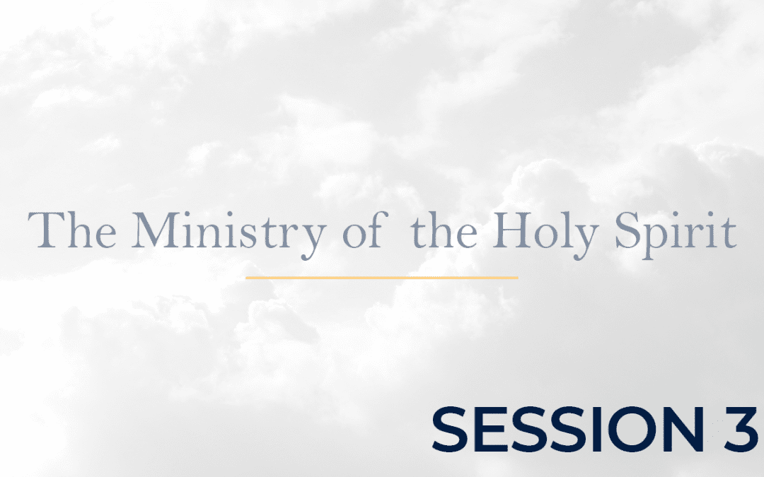 The Ministry of the Holy Spirit Session 3
