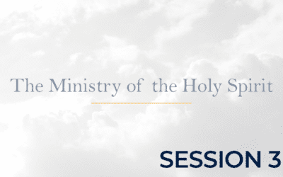 The Ministry of the Holy Spirit – Session 3