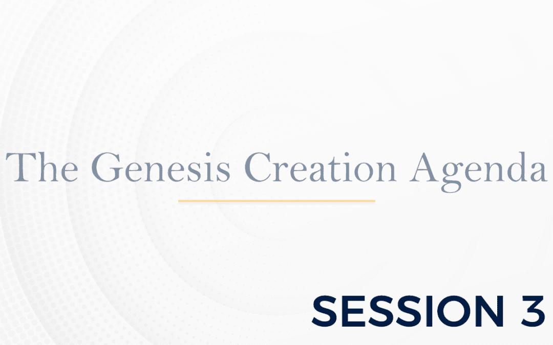 The Genesis: The Creation Agenda – Session 3