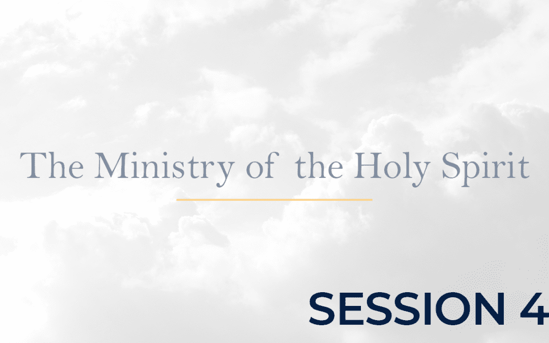 The Ministry of the Holy Spirit Session 4