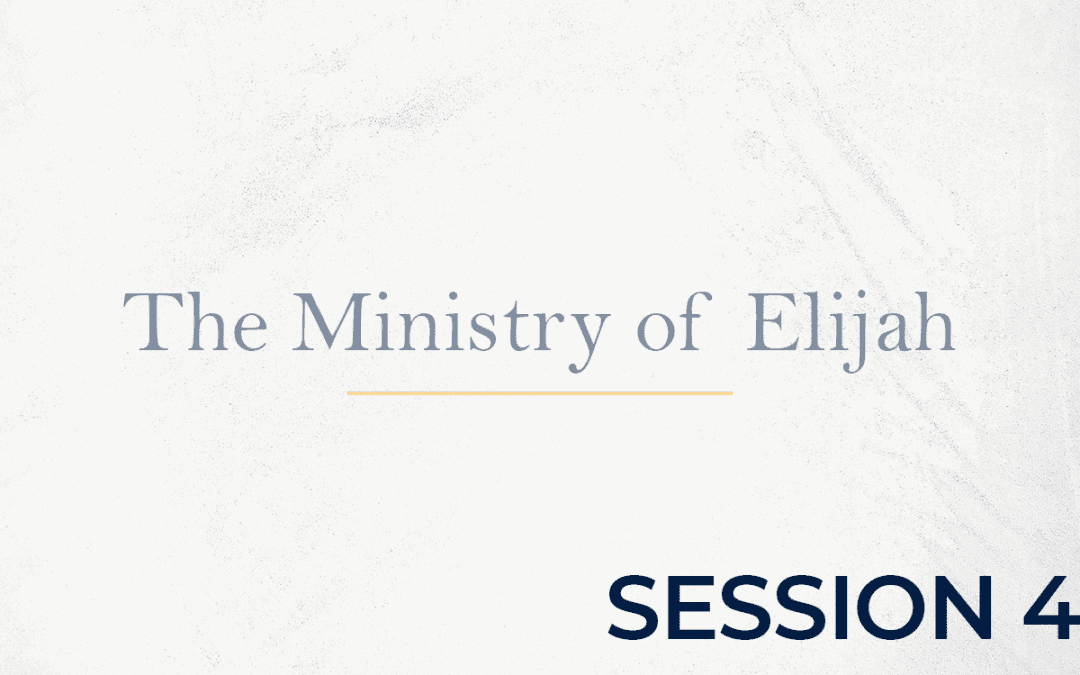 The Ministry of Elijah – Session 4