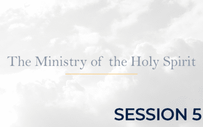 The Ministry of the Holy Spirit – Session 5