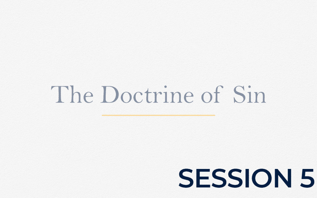 The Doctrine of Sin – Session 5