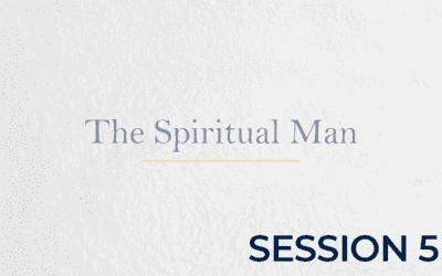 The Spiritual Man – Session 5