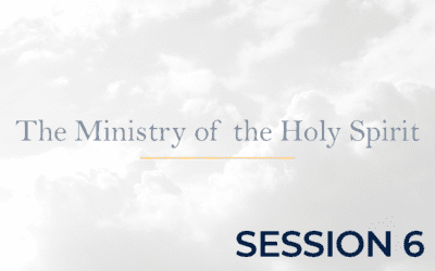 The Ministry of the Holy Spirit – Session 6